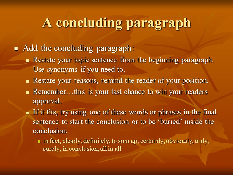 A concluding paragraph Add the concluding paragraph: Add the concluding paragraph: Restate your topic sentence from the beginning paragraph. Use synon