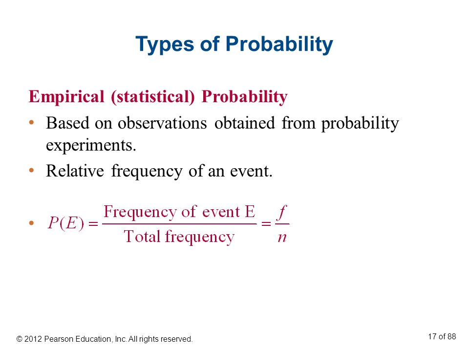 Types of Probability Empirical (statistical) Probability Based on observations obtained from probability experiments. Relative frequency of an event.