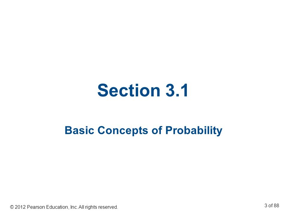 Section 3.1 Basic Concepts of Probability © 2012 Pearson Education, Inc. All rights reserved. 3 of 88