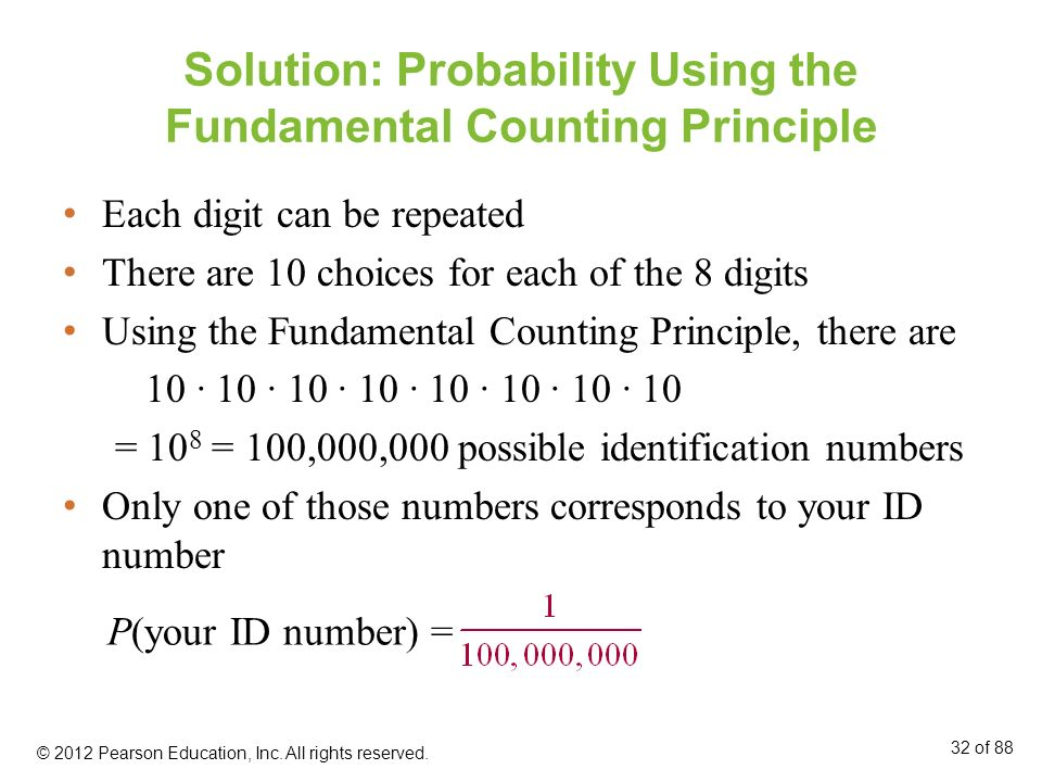 Solution: Probability Using the Fundamental Counting Principle Each digit can be repeated There are 10 choices for each of the 8 digits Using the Fund