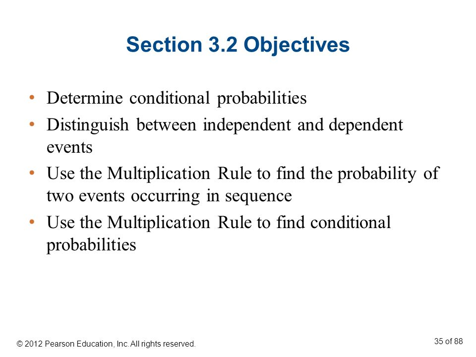Section 3.2 Objectives Determine conditional probabilities Distinguish between independent and dependent events Use the Multiplication Rule to find th