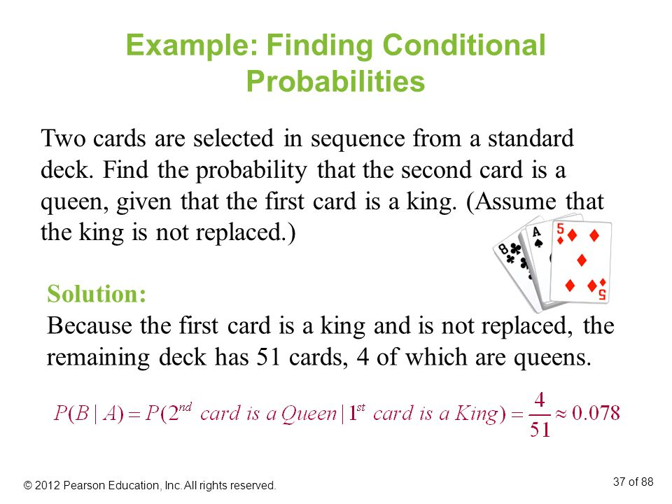 Example: Finding Conditional Probabilities Two cards are selected in sequence from a standard deck. Find the probability that the second card is a que