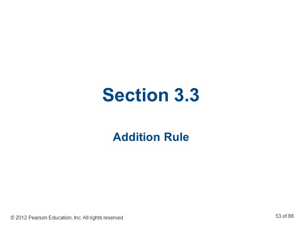 Section 3.3 Addition Rule © 2012 Pearson Education, Inc. All rights reserved. 53 of 88