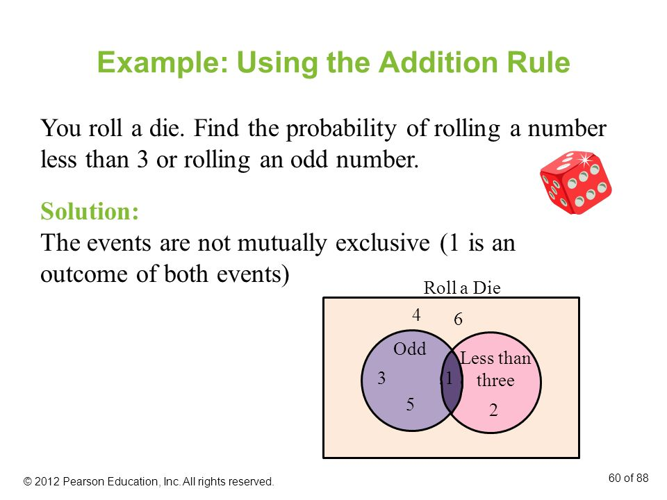 Example: Using the Addition Rule You roll a die. Find the probability of rolling a number less than 3 or rolling an odd number. Solution: The events a