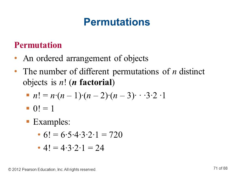 Permutations Permutation An ordered arrangement of objects The number of different permutations of n distinct objects is n! (n factorial) n! = n(n – 1