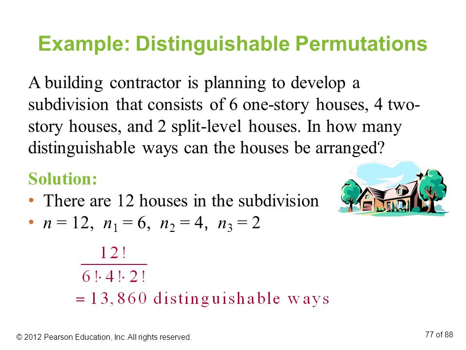 Example: Distinguishable Permutations A building contractor is planning to develop a subdivision that consists of 6 one-story houses, 4 two- story hou