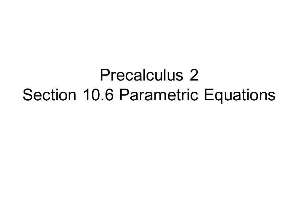 Parametric Equations Write parametric equations.Graph parametric equations.