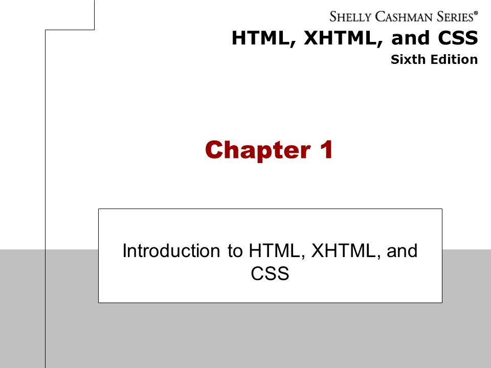 Chapter 1: Introduction to HTML, XHTML, and CSS 32 Chapter Summary Describe the Internet and its associated key terms Describe the World Wide Web and its associated key terms Describe the types and purposes of Web sites Discuss Web browsers and identify their purpose