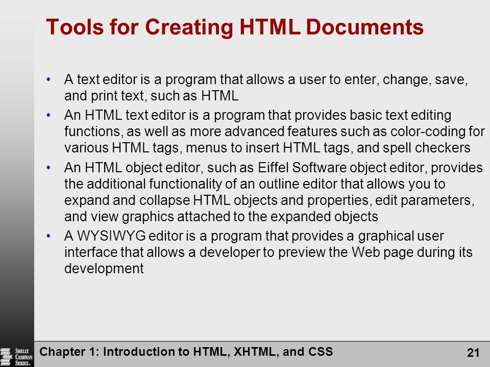 Chapter 1: Introduction to HTML, XHTML, and CSS 21 Tools for Creating HTML Documents A text editor is a program that allows a user to enter, change, s