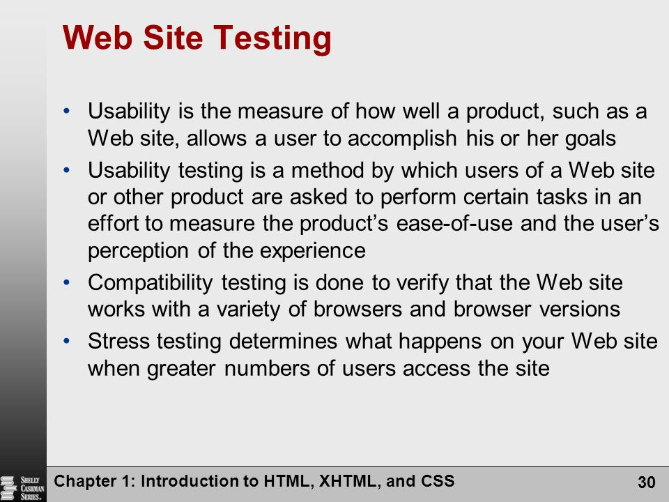 Chapter 1: Introduction to HTML, XHTML, and CSS 30 Web Site Testing Usability is the measure of how well a product, such as a Web site, allows a user