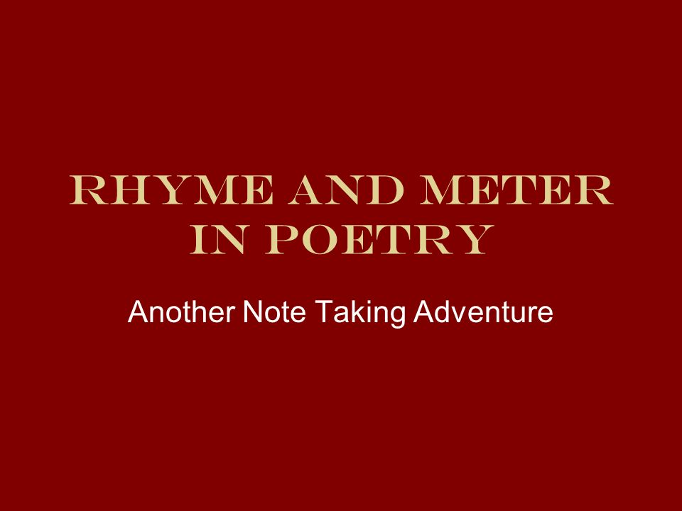 Rhyme and Meter in Poetry Another Note Taking Adventure