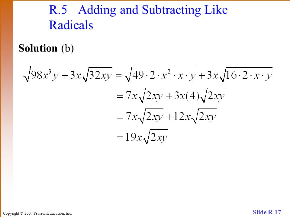 Copyright © 2007 Pearson Education, Inc. Slide R-17 R.5 Adding and Subtracting Like Radicals Solution (b)