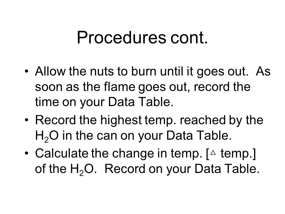 Procedures cont. Allow the nuts to burn until it goes out.