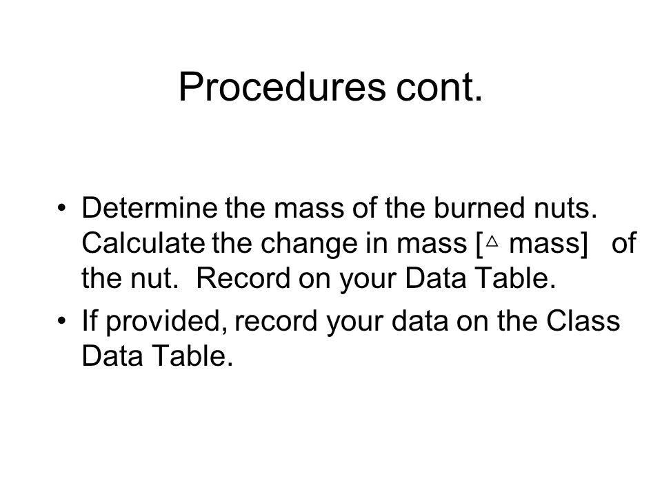Procedures cont. Determine the mass of the burned nuts.