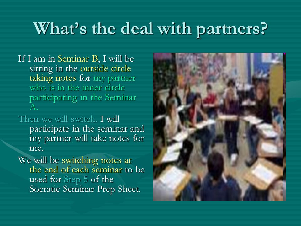 Whats the deal with partners? If I am in Seminar B, I will be sitting in the outside circle taking notes for my partner who is in the inner circle par