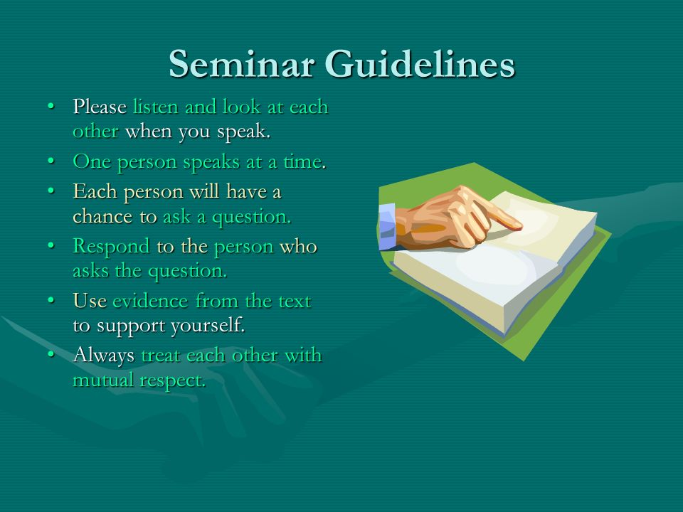 Seminar Guidelines Please listen and look at each other when you speak.Please listen and look at each other when you speak. One person speaks at a tim