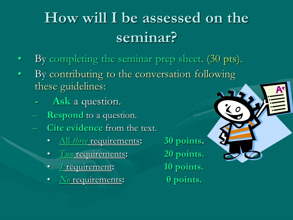 How will I be assessed on the seminar? By completing the seminar prep sheet. (30 pts).By completing the seminar prep sheet. (30 pts). By contributing