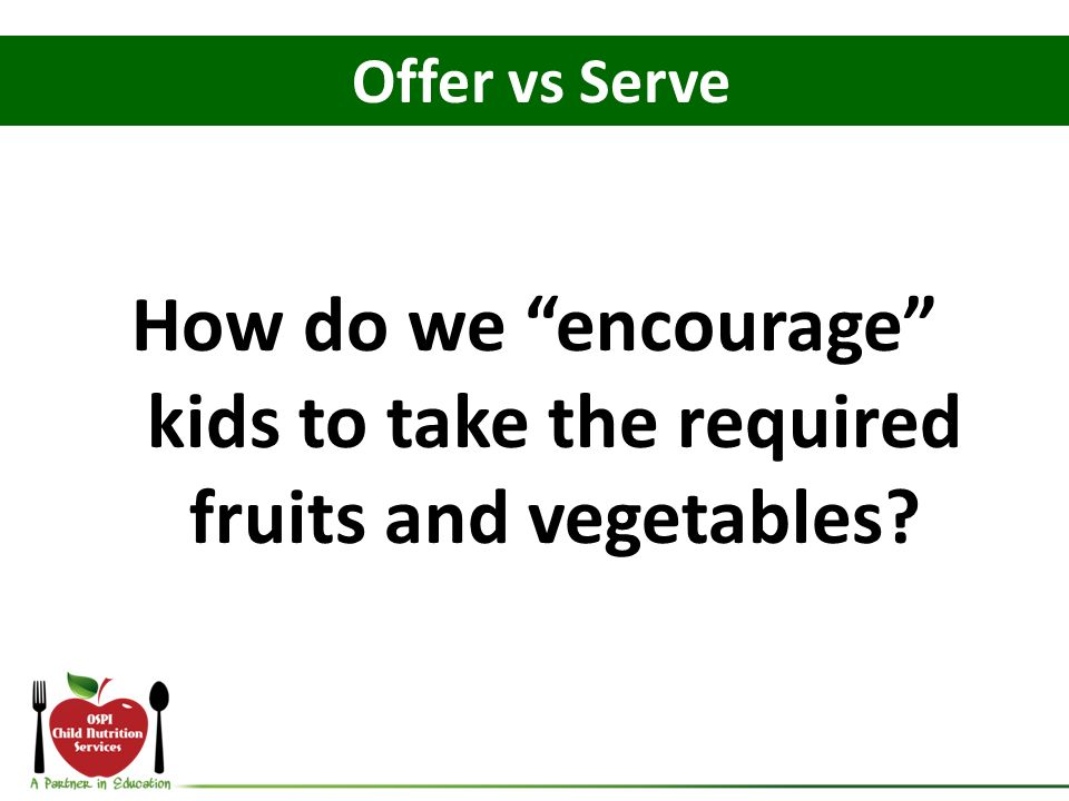 How do we encourage kids to take the required fruits and vegetables? Offer vs Serve