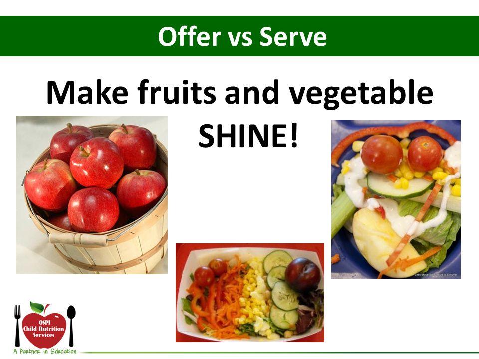 Make fruits and vegetable SHINE! Offer vs Serve
