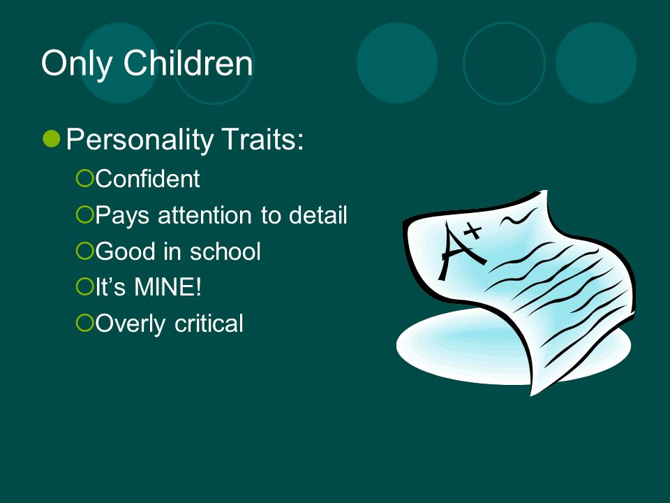 Only Children Personality Traits: Confident Pays attention to detail Good in school Its MINE.
