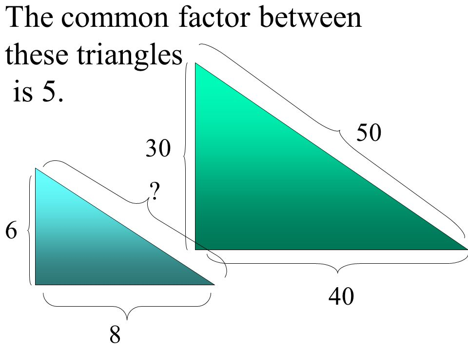The common factor between these triangles is 5. 30 40 50 8 ? 6