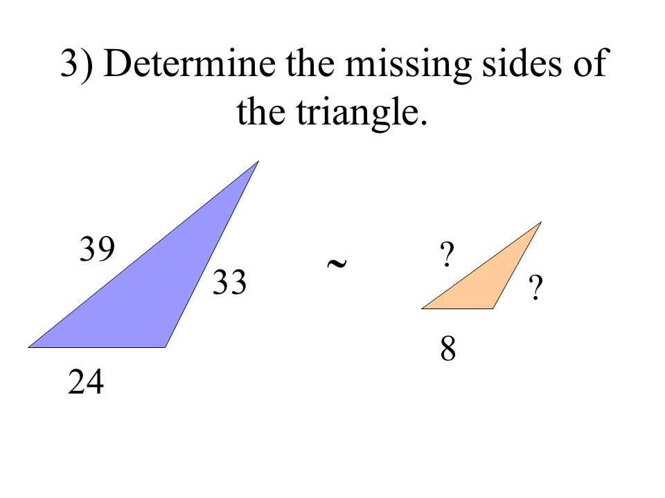 3) Determine the missing sides of the triangle. 39 24 33 ? 8 ?