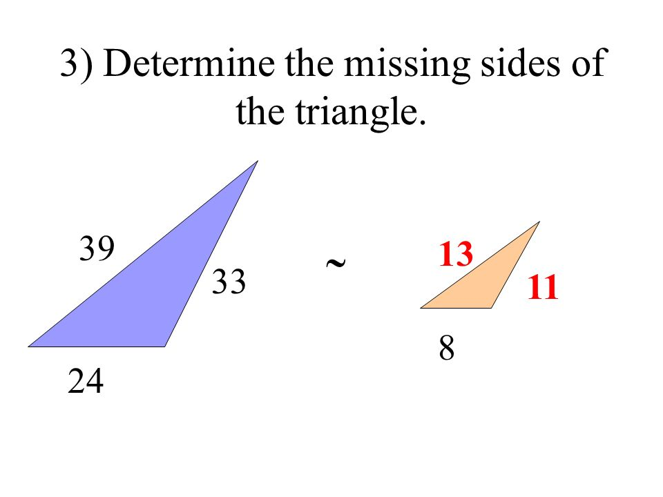 3) Determine the missing sides of the triangle. 39 24 33 13 8 11