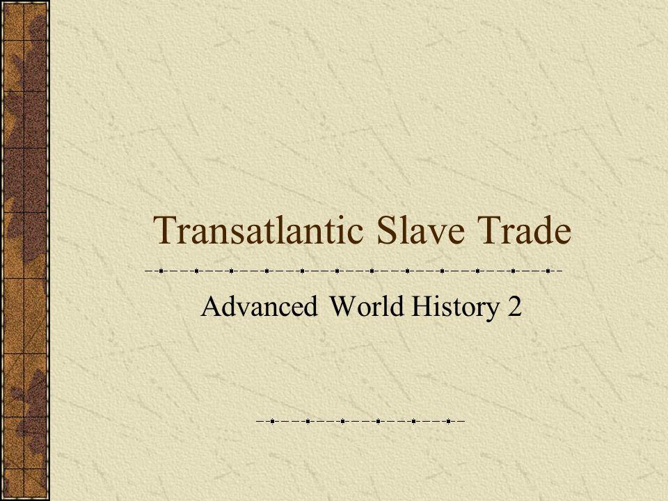 Transatlantic Slave Trade Advanced World History 2