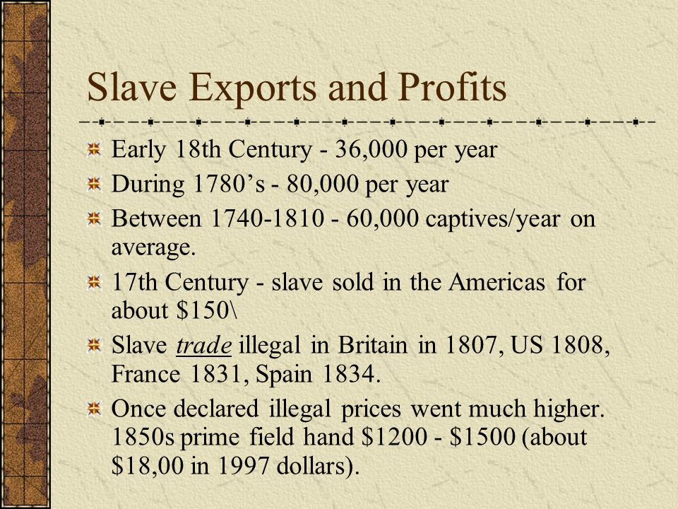 Slave Exports and Profits Early 18th Century - 36,000 per year During 1780s - 80,000 per year Between 1740-1810 - 60,000 captives/year on average. 17t