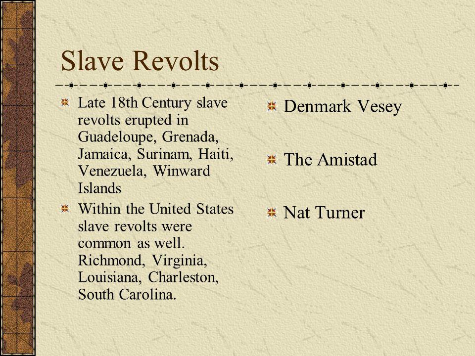 Slave Revolts Late 18th Century slave revolts erupted in Guadeloupe, Grenada, Jamaica, Surinam, Haiti, Venezuela, Winward Islands Within the United St