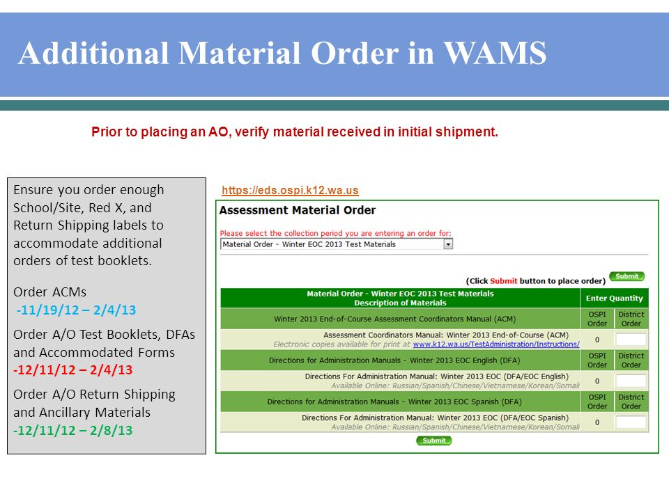 Additional Material Order in WAMS Ensure you order enough School/Site, Red X, and Return Shipping labels to accommodate additional orders of test booklets.