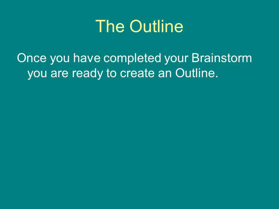 The Outline Once you have completed your Brainstorm you are ready to create an Outline.