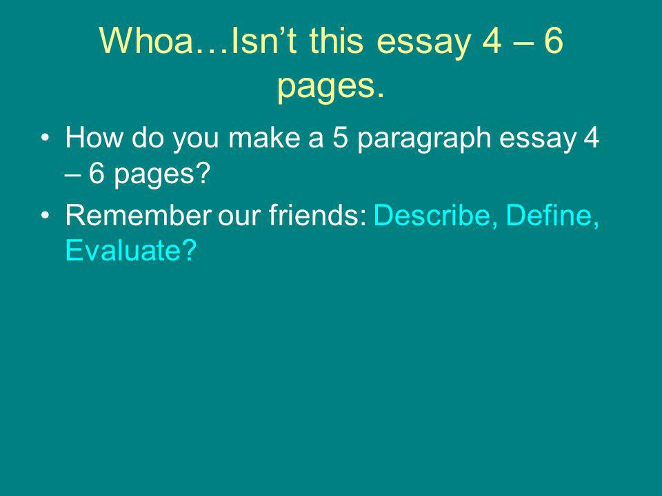 Whoa…Isnt this essay 4 – 6 pages. How do you make a 5 paragraph essay 4 – 6 pages.