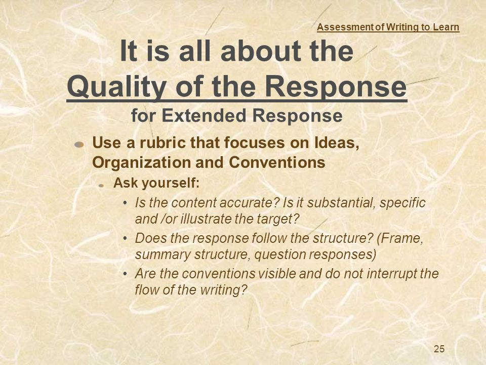 25 It is all about the Quality of the Response for Extended Response Use a rubric that focuses on Ideas, Organization and Conventions Ask yourself: Is