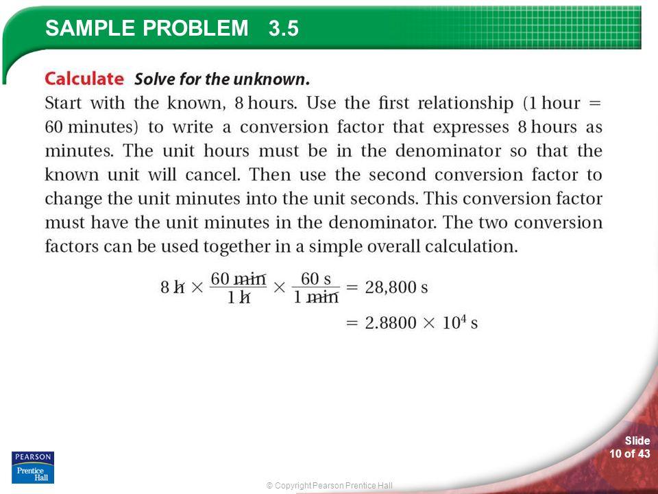 © Copyright Pearson Prentice Hall SAMPLE PROBLEM Slide 10 of 43 3.5