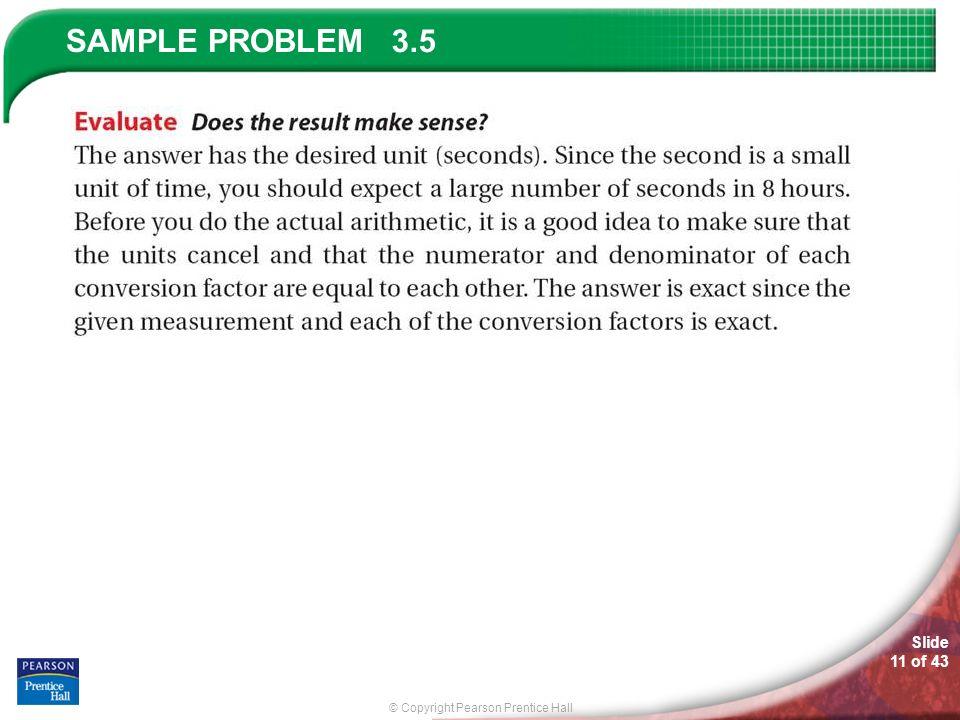 © Copyright Pearson Prentice Hall SAMPLE PROBLEM Slide 11 of 43 3.5