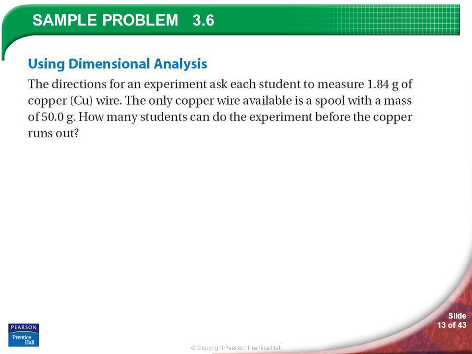 © Copyright Pearson Prentice Hall SAMPLE PROBLEM Slide 13 of 43 3.6