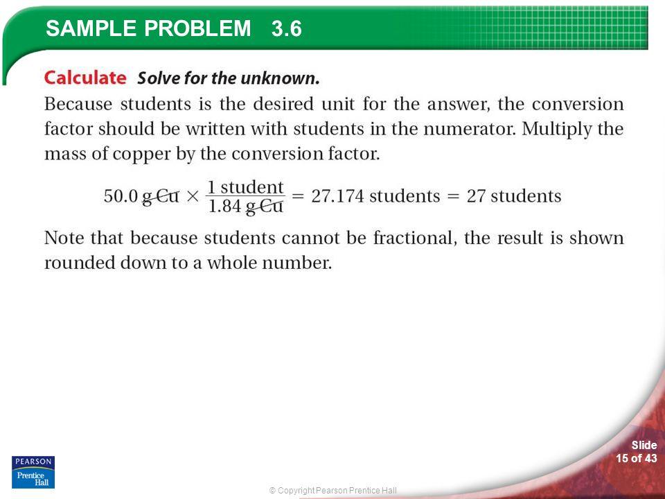 © Copyright Pearson Prentice Hall SAMPLE PROBLEM Slide 15 of 43 3.6