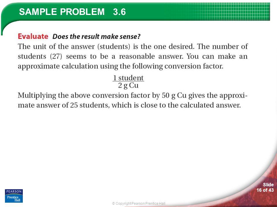 © Copyright Pearson Prentice Hall SAMPLE PROBLEM Slide 16 of 43 3.6