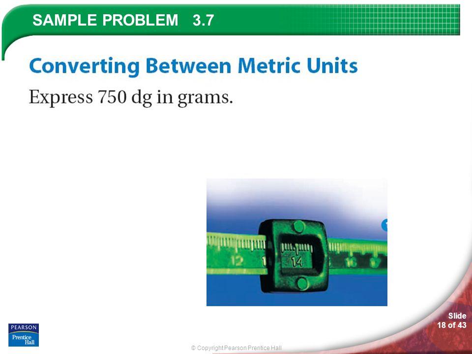 © Copyright Pearson Prentice Hall SAMPLE PROBLEM Slide 18 of 43 3.7