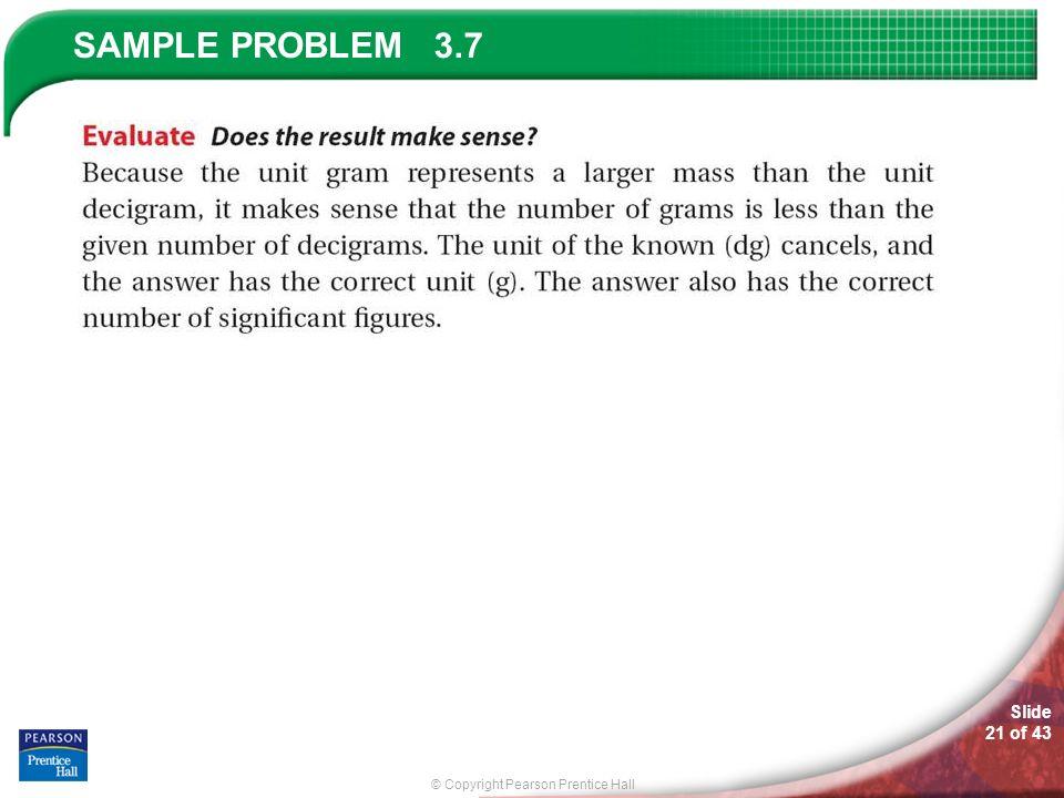 © Copyright Pearson Prentice Hall SAMPLE PROBLEM Slide 21 of 43 3.7