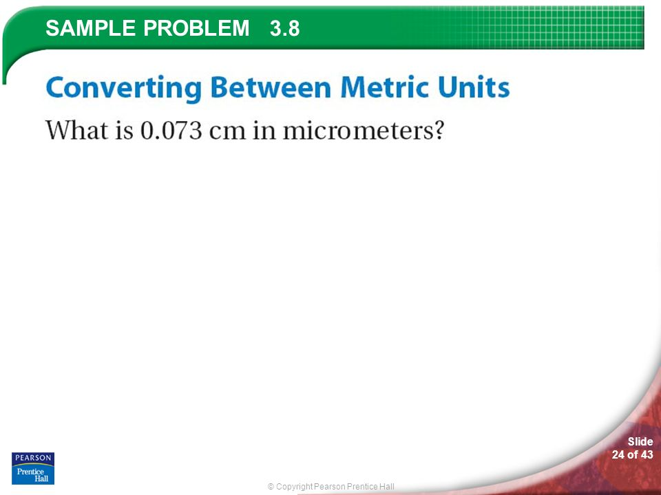 © Copyright Pearson Prentice Hall SAMPLE PROBLEM Slide 24 of 43 3.8