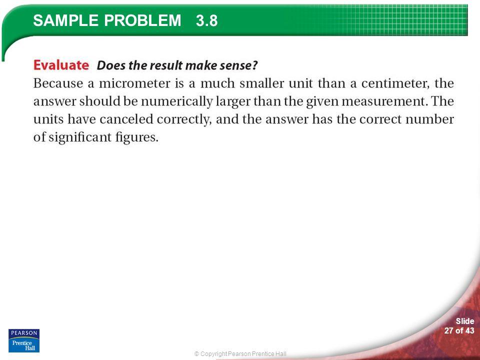 © Copyright Pearson Prentice Hall SAMPLE PROBLEM Slide 27 of 43 3.8