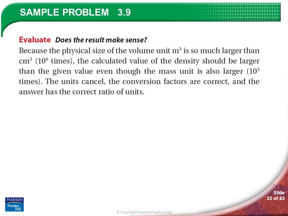 © Copyright Pearson Prentice Hall SAMPLE PROBLEM Slide 33 of 43 3.9