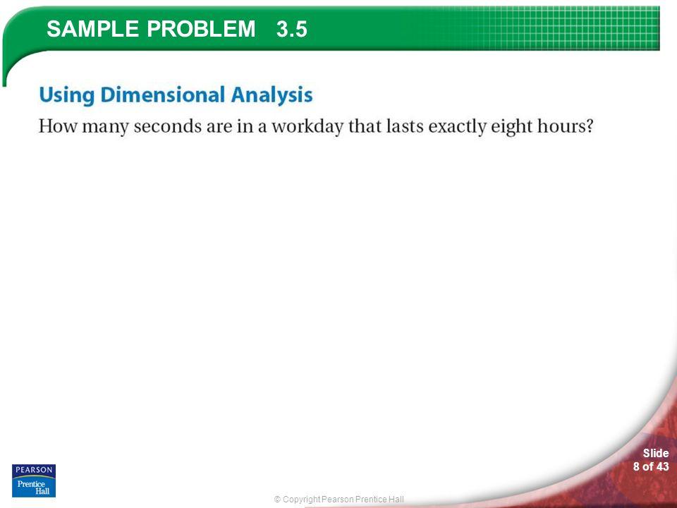 © Copyright Pearson Prentice Hall SAMPLE PROBLEM Slide 8 of 43 3.5