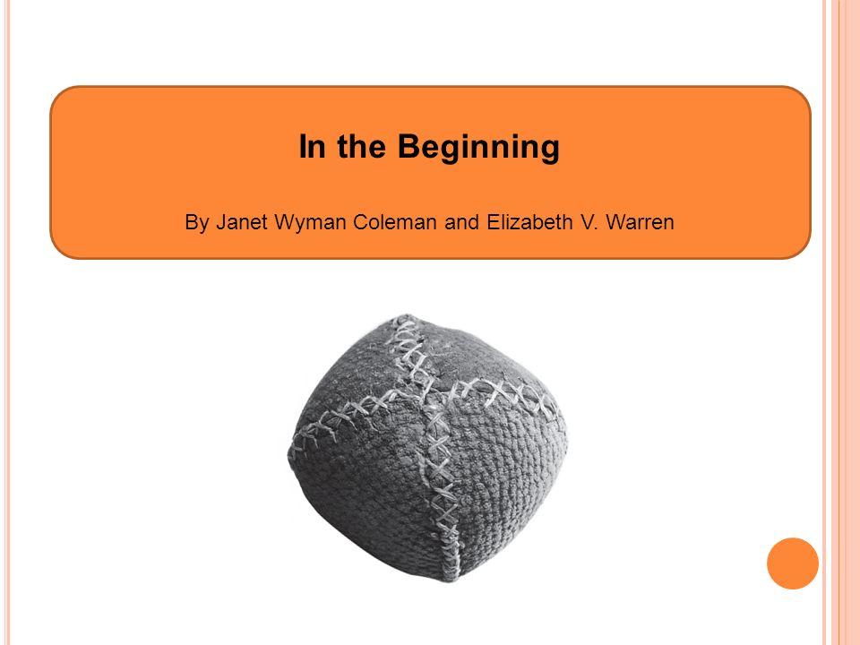 In the Beginning By Janet Wyman Coleman and Elizabeth V. Warren