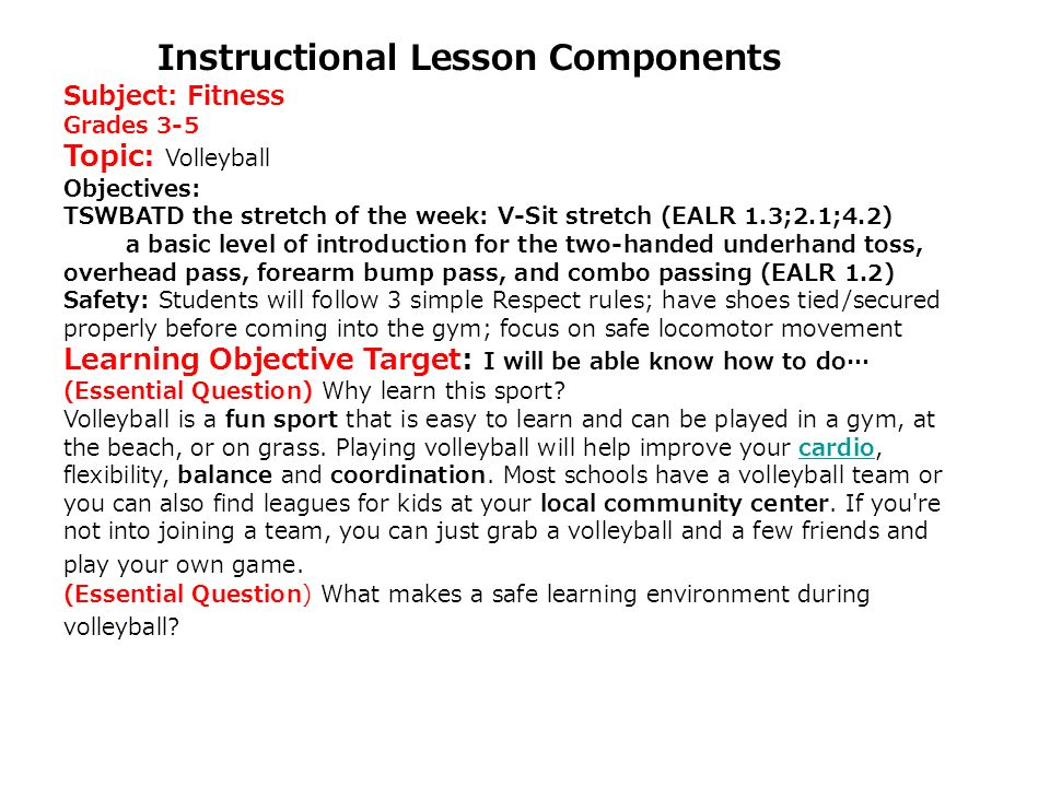 Instructional Lesson Components Subject: Fitness Grades 3-5 Topic: Volleyball Objectives: TSWBATD the stretch of the week: V-Sit stretch (EALR 1.3;2.1