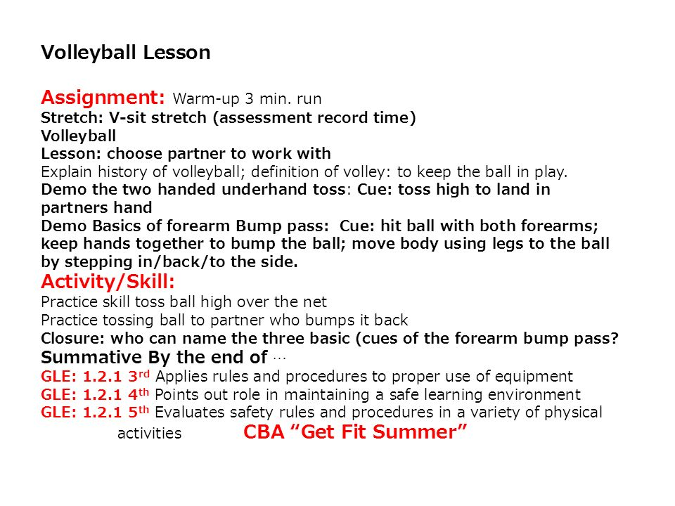 Volleyball Lesson Assignment: Warm-up 3 min. run Stretch: V-sit stretch (assessment record time) Volleyball Lesson: choose partner to work with Explai