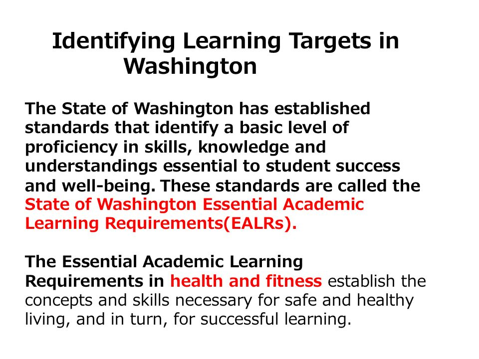 Identifying Learning Targets in Washington The State of Washington has established standards that identify a basic level of proficiency in skills, kno