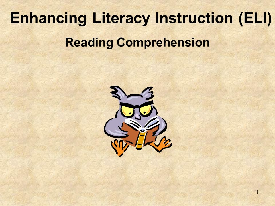 1 Enhancing Literacy Instruction (ELI) Reading Comprehension